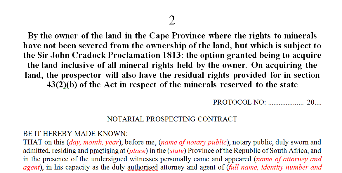 By the owner of the land in the Cape Province where the rights to minerals have not been severed from the ownership of the land, but which is subject to the Sir John Cradock Proclamation 1813: the option granted being to acquire the land inclusive of all mineral rights held by the owner. On acquiring the land, the prospector will also have the residual rights provided for in section 43(2)(b) of the Act in respect of the minerals reserved to the state